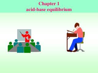 Chapter 1 acid-base equilibrium