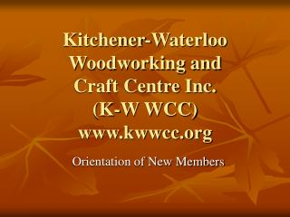 Kitchener-Waterloo  Woodworking and  Craft Centre Inc. K-W WCC kwwcc