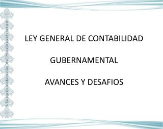 LEY GENERAL DE CONTABILIDAD  GUBERNAMENTAL  AVANCES Y DESAFIOS