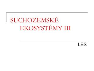 SUCHOZEMSKÉEKOSYSTÉMY III