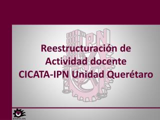 Reestructuración  de  Actividad docente CICATA-IPN Unidad Querétaro