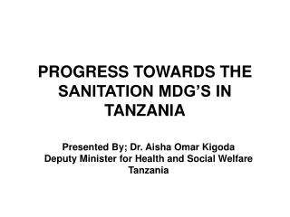 PROGRESS TOWARDS THE SANITATION MDG'S IN TANZANIA