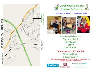 Larchwood Gardens Pilgrims Hatch Brentwood Essex CM15 9NG Telephone: 01277 374912 Opening Hours