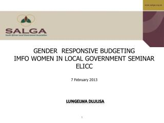 GENDER  RESPONSIVE BUDGETING IMFO WOMEN IN LOCAL GOVERNMENT SEMINAR ELICC 7 February 2013