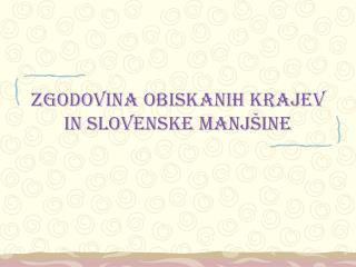 Zgodovina obiskanih krajev in slovenske manjšine