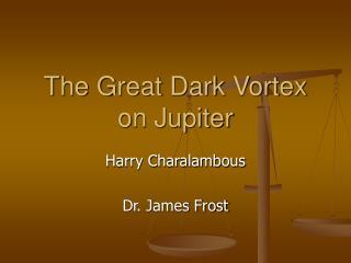 The Great Dark Vortex on Jupiter