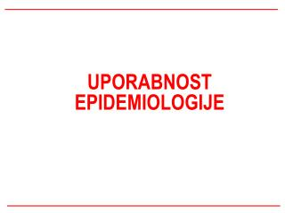 UPORABNOST EPIDEMIOLOGIJE