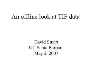 An offline look at TIF data