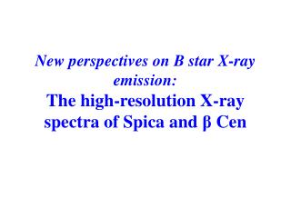 New perspectives on B star X-ray emission:  The high-resolution X-ray spectra of Spica and  β  Cen