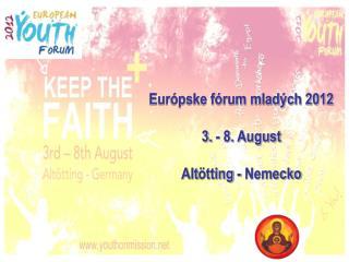 Európske fórum mladých 2012 3. -  8.  August  Alt ötting  - Nemecko