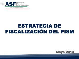 ESTRATEGIA DE FISCALIZACIÓN DEL  FISM