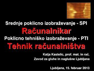 Katja Kastelic, prof. mat. in  rač . Zavod za gluhe in naglušne Ljubljana