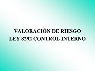 VALORACIÓN DE RIESGO LEY 8292 CONTROL INTERNO