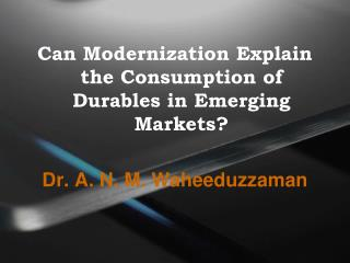 Can Modernization Explain the Consumption of Durables in Emerging Markets?