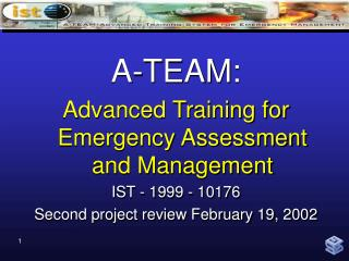 A-TEAM: Advanced Training for Emergency Assessment and Management IST - 1999 - 10176