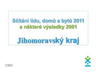 Sčítání lidu, domů a bytů 2011  a některé výsledky 2001 Jihomoravs ký kraj