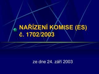 NAŘÍZENÍ KOMISE (ES) č.1702/2003