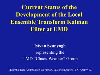 Current Status of the Development of the Local Ensemble Transform Kalman Filter at UMD