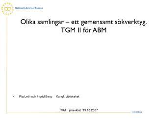 Olika samlingar – ett gemensamt sökverktyg. TGM II för ABM