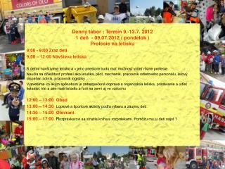 Denný tábor : Termín 9.-13.7. 2012 1 deň  - 09.07.2012 ( pondelok )  Profesie na letisku