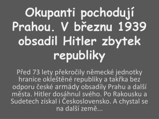 Okupanti pochodují Prahou. V březnu 1939 obsadil Hitler zbytek republiky