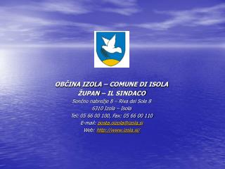 OBČINA IZOLA – COMUNE DI ISOLA ŽUPAN – IL SINDACO Sončno nabrežje 8 – Riva del Sole 8