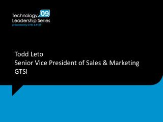 Todd Leto  Senior Vice President of Sales & Marketing GTSI