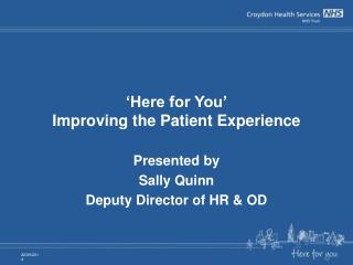 'Here for You' Improving the Patient Experience