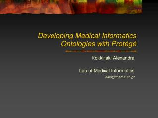 Developing Medical Informatics Ontologies with Prot g