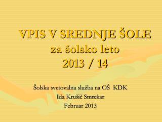 VPIS V SREDNJE ŠOLE za šolsko leto   2013 / 14