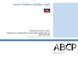 Forum d affaires Qu bec-Ha ti 8 OCTOBRE 2010 MONTR AL                   RECONSTRUCTION  D HA TI  EXPERTISE ET ASPIRATION