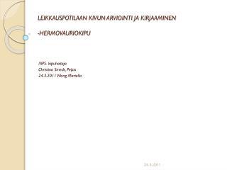LEIKKAUSPOTILAAN KIVUN  ARVIOINTI  JA KIRJAAMINEN -HERMOVAURIOKIPU