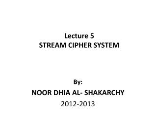 Lecture 5 STREAM CIPHER SYSTEM