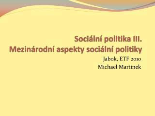 Sociální politika III. Mezinárodní aspekty sociální politiky