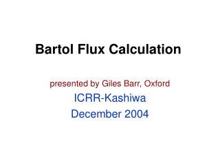 Bartol Flux Calculation