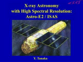 X-ray Astronomy                       with High Spectral Resolution: Astro-E2 / ISAS