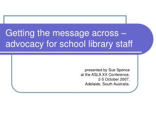 Getting the message across � advocacy for school library staff
