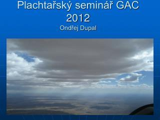 Plachtařský seminář GAC 2012 Ondřej Dupal