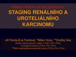 Nádory ledviny a retroperitonea STAGING RENÁLNÍHO A UROTELIÁLNÍHO KARCINOMU