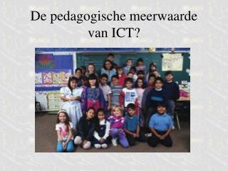 De pedagogische meerwaarde van ICT?