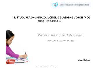 2. ŠTUDIJSKA SKUPINA ZA UČITELJE GLASBENE VZGOJE V OŠ šolsko leto 2009/2010
