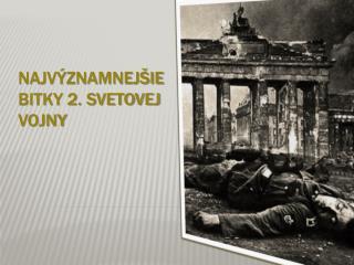Najvýznamnejšie bitky 2. svetovej vojny