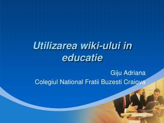 Utilizarea  wiki- ului  in  educatie