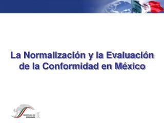 La Normalización y la Evaluación de la Conformidad en México