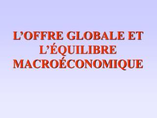 L�OFFRE GLOBALE ET L��QUILIBRE MACRO�CONOMIQUE
