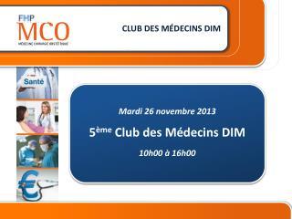 Mardi 26 novembre 2013 5 ème Club des Médecins DIM 10h00 à 16h00