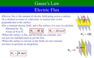 Electric flux is the amount of electric field going across a surface