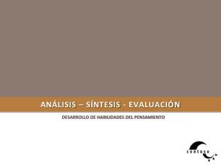 Análisis – síntesis - evaluación