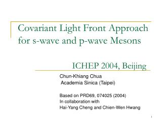 Covariant Light Front Approach for s-wave and p-wave Mesons ICHEP 2004, Beijing