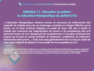 Définition 1.1 : Education du patient ou éducation thérapeutique du patient (1/6)